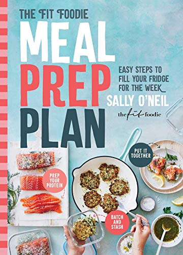 The Fit Foodie Meal Prep Plan: Easy Steps to Fill Your Fridge for the Week by Sally O'Neil