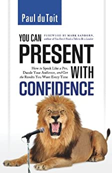 You Can Present with Confidence: How to Speak Like a Pro, Dazzle Your Audience, and Get the Results You Want Every Time by [du Toit, Paul]