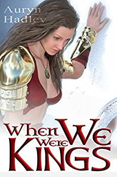 When We Were Kings (The Wolf of Oberhame Book 1) by [Hadley, Auryn]