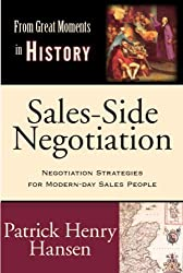 Sales-Side Negotiation: Negotiation Strategies for Modern-day Sales People (From Great Moments in History) by Patrick Henry Hansen (2012-06-01)