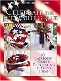 Celebrate the Red, White, and Blue, Better Homes and Gardens Books, 0696215381