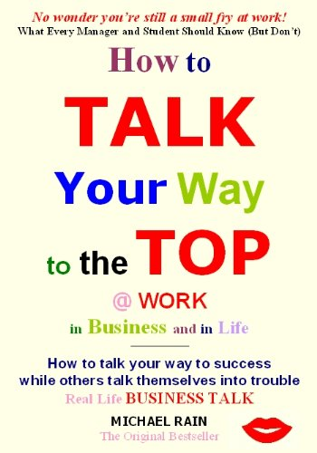Effective Communication Skills: How to Talk Your Way to the Top in the Workplace, in Business and Relationships