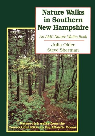 Nature Walks in Southern New Hampshire: Nature Rich Walks from the Connecticut River to the Atlantic Ocean