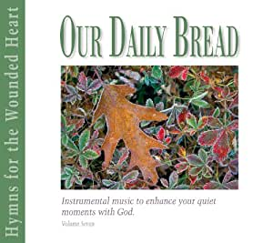 Our Daily Bread - Hymns for the Wounded Heart - Volume 7
