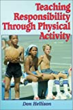 Teaching Responsibility Through Physical Activity, Hellison, Donald R., 0873226542