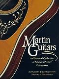 Martin Guitars: An Illustrated Celebration of America's Premier Guitarmaker