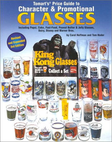 Tomart's Price Guide to Character & Promotional Glasses Including Pepsi, Coke, Fast-Food, Peanut Butter and Jelly Glasses; Plus Dairy Glasses & Milk