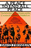 Front cover for the book A Peace to End All Peace: Creating the Modern Middle East, 1914-1922 by David Fromkin