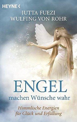 Engel machen Wünsche wahr: Himmlische Energien für Glück und Erfüllung