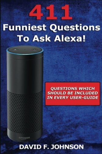 Amazon Alexa 411 Funniest Questions to Ask Alexa!