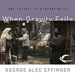 When Gravity Fails: Marid Audran Trilogy, Book 1   George Alec Effinger