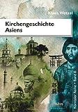 Kirchengeschichte Asiens, Klaus Wetzel, 3941750259