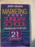 Marketing Your Sunday School, Jerry Wilkins, 0805460543