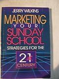 Marketing Your Sunday School, Jerry Wilkins, 0805460543