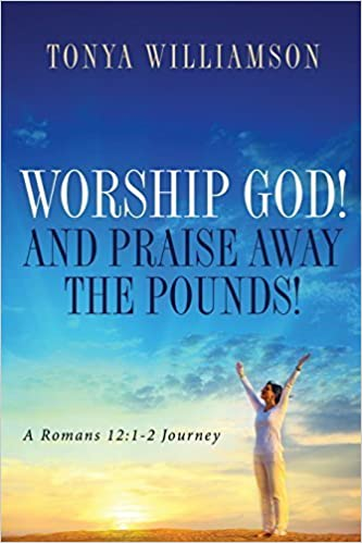Worship God! and Praise Away the Pounds by Tonya Williamson (2014-06-17)