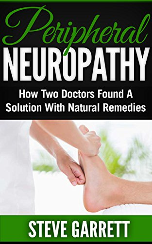 Peripheral Neuropathy: How Two Doctors Found A Solution With Natural Remedies