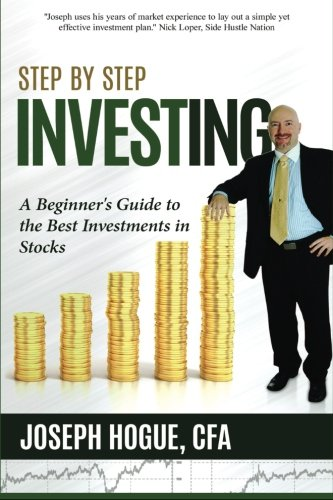 Step by Step Investing: A Beginner's Guide to the Best Investments in Stocks (Volume 1) (The Best Bonds To Invest In)
