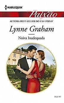 Noiva Inadequada: Harlequin Paixão - ed.481 por [Graham, Lynne]