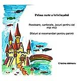 Prima carte a bebeluşului: Poezioare, cantecele, jocuri pentru cei mai mici - Sfaturi si recomandari pentru parinti