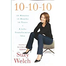 10-10-10 ~ 10 Minutes-10 Months- 10 Years~ A Life-Transforming Idea by Suzy Welch (2009-12-24)