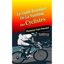 Le Guide Essentiel De La Nutrition Des Cyclistes: Maximiser Votre Potentiel (French Edition)