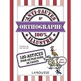 ANTI-FAUTES D'ORTHOGRAPHE 100 % ILLUSTRÉ