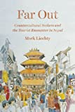 """Mark Liechty, """"Far Out: Countercultural Seekers and the Tourist Encounter in Nepal"""" (U of Chicago Press, 2017)"""