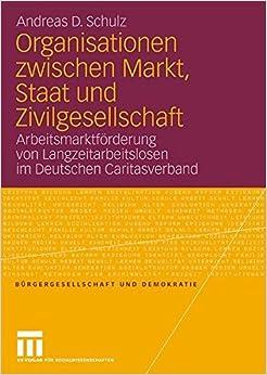 Book Organisationen zwischen Markt, Staat und Zivilgesellschaft: Arbeitsmarktförderung von Langzeitarbeitslosen im Deutschen Caritasverband (Bürgergesellschaft und Demokratie)