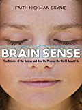 Brain Sense: The Science of the Senses and How We Process the World Around Us