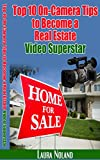 Top 10 On-Camera Tips to Become a Real Estate Video Superstar