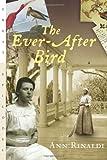 The Ever-After Bird, Ann Rinaldi, 0152026207
