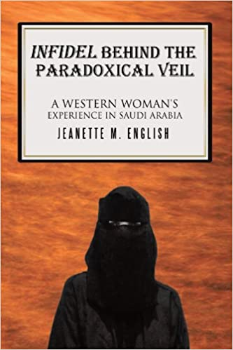 Book Infidel Behind The Paradoxical Veil: A Western Woman'S Experience In Saudi Arabia