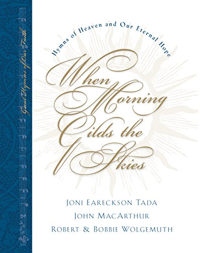When Morning Gilds the Skies: Hymns of Heaven and Our Eternal Hope (Great Hymns of Our Faith)