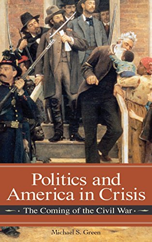 Politics and America in Crisis: The Coming of the Civil War (Reflections on the Civil War Era)