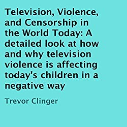 Television, Violence, and Censorship in the World Today