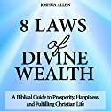 8 Laws of Divine Wealth: A Biblical Guide to Prosperity, Happiness, and a Fulfilling Christian Life Audiobook by Joshua Allen, Josh Allen Narrated by Alan Taylor