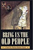 img - for Bring Us the Old People by Marisa Kantor Stark (1998-09-01) book / textbook / text book