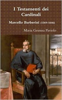 I testamenti dei cardinali - marcello barberini (1569-1646) (Italian Edition)