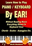 img - for Learn How to Play Piano / Keyboard BY EAR! Without Reading Music: Everything Shown In Keyboard View Chords - Scales - Arpeggios Etc. book / textbook / text book