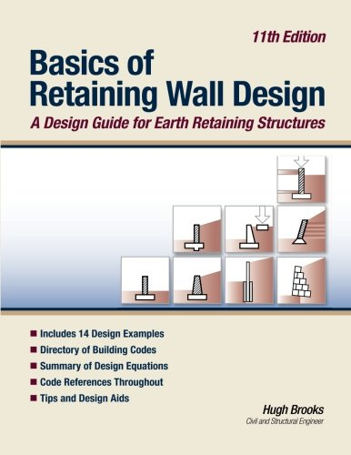 Basics of Retaining Wall Design  11th Edition: A design guide for earth retaining structures ()
