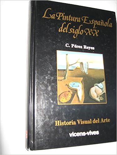 16. La pintura española del S.XX Historia Visual del Arte: Amazon.es: Perez Reyes,Carlos: Libros