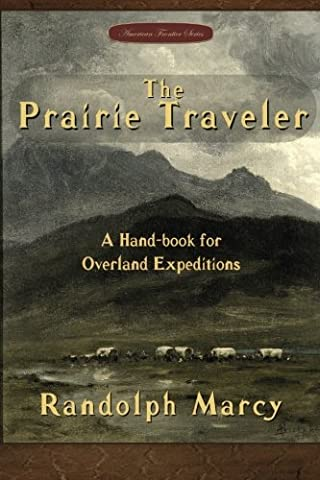 The Prairie Traveler: A Hand-book for Overland Expeditions (The American Frontier Series) (The Prairie Traveler)