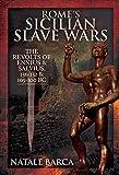 Rome's Sicilian Slave Wars: The Revolts of Eunus