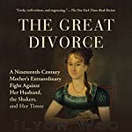 The Great Divorce: A Nineteenth-Century Mother's Extraordinary Fight Against Her Husband, the Shakers, and Her Times | Ilyon Woo