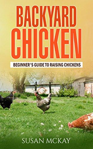 Backyard Chickens: Beginneru0027s Guide To Raising Chickens By [McKay, Susan]
