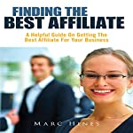 Finding the Best Affiliate: A Helpful Guide on Getting the Best Affiliate for Your Business | Marc Hines