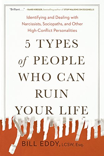 5 Types of People Who Can Ruin Your Life: Identifying and Dealing with Narcissists, Sociopaths, and Other High-Conflict  Personalities by [Eddy, Bill]