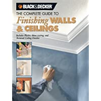 Black + Decker the Complete Guide to Finishing Walls and Ceilings: Includes Plaster, Skim-coating, and Texture Ceiling Finishes (Black + Decker Complete Guide To...)