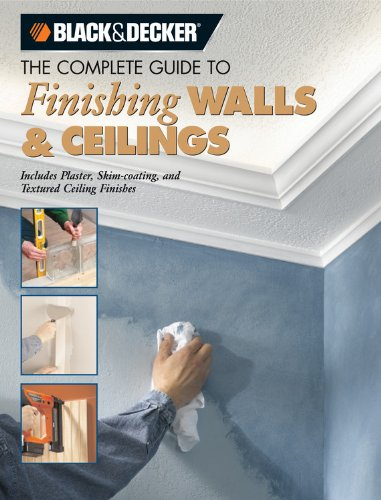 The Complete Guide to Finishing Walls & Ceilings: Includes Plaster, Skim-coating And Texture Ceiling Finishes (Black & Decker Complete Guide)