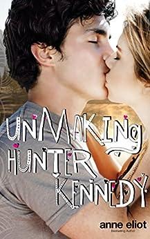 Unmaking Hunter Kennedy by [Eliot, Anne]